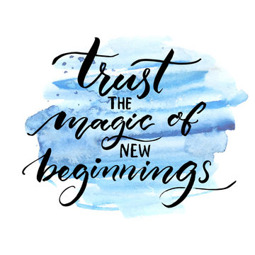 Trust the magic of new beginnings. Inspiration saying. Vector brush calligraphy on blue watercolor strokes. Encouraging quote about start.
