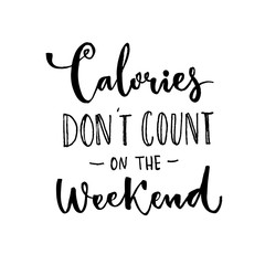 Calories don't count on the weekend. Fun saying about desserts and the diet. Brush lettering quote.