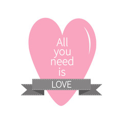 All You Need is Love Lettering with pink heart and gray ribbon. Print, poster, greeting card. Flat design.