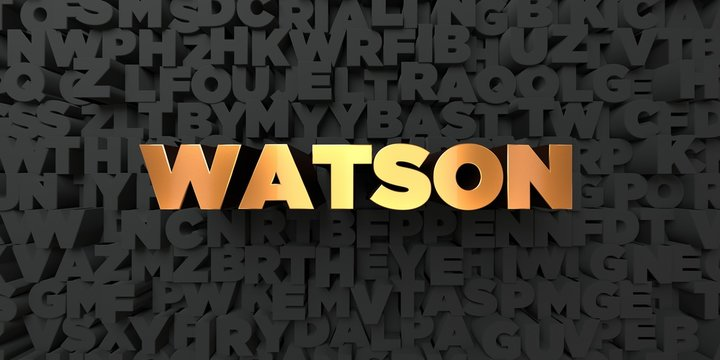 Watson - Gold text on black background - 3D rendered royalty free stock picture. This image can be used for an online website banner ad or a print postcard.