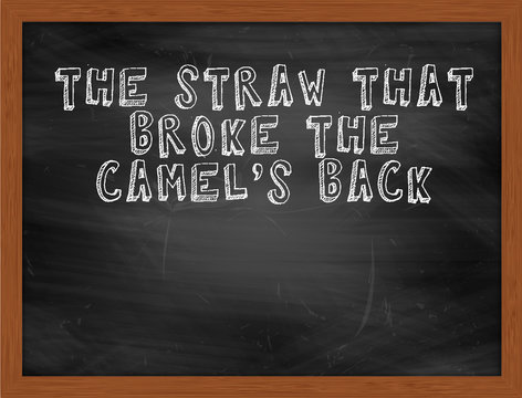THE STRAW THAT BROKE THE CAMELS BACK handwritten text on black c