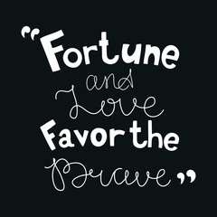 Fortune and love favor the brave. Black and white lettering. Motivational poster