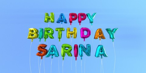 Happy Birthday Sarina card with balloon text - 3D rendered stock image. This image can be used for a eCard or a print postcard.