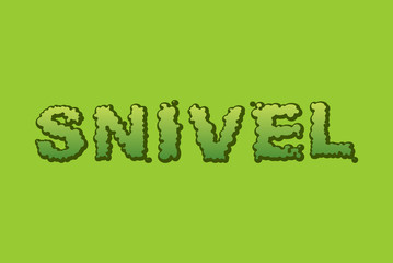 Snivel. Booger typography. Green slime letters. Snot slippery le