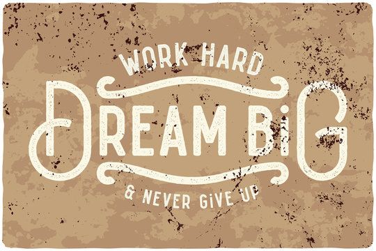Motivational quote composition made of noisy grunge vintage letters. Work hard, dream big and never give up.