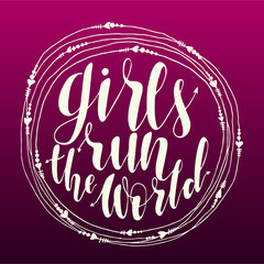 girls run the world quote in round frame. original hand drawn lettering for your design. Phrase for posters, t-shirts and postcards