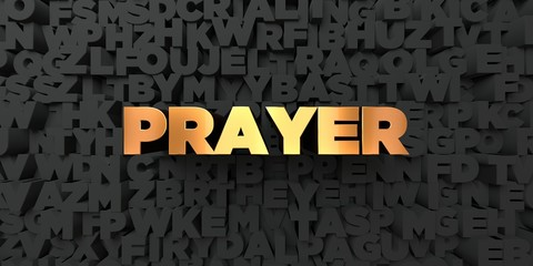 Prayer - Gold text on black background - 3D rendered royalty free stock picture. This image can be used for an online website banner ad or a print postcard.