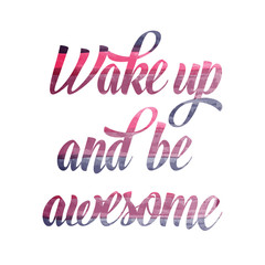 "Watercolor motivational quote. ""Wake up and be awesome""."