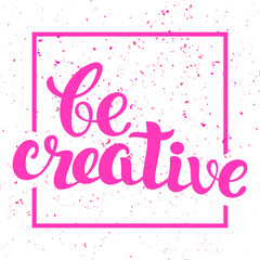 Be Creative lettering. Hand written Be Creative poster. Modern Calligraphy