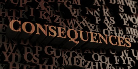 Consequences - Wooden 3D rendered letters/message.  Can be used for an online banner ad or a print postcard.
