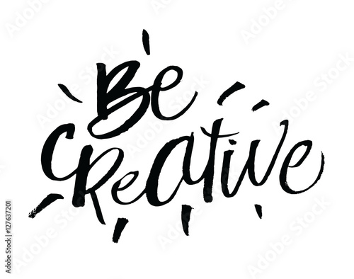 """""""Be Creative. Inspirational And Motivational Quotes. Hand"""