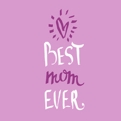 Best mom ever - mother's day calligraphic poster. Greeting card template with hand drawn lettering.