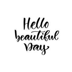 Hello beautiful day. Modern calligraphy isolated design. Hand drawn lettering