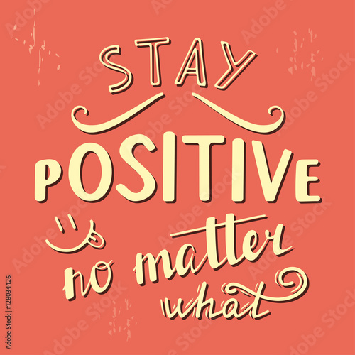 """""""Stay Positive No Matter What. Positive Quote Lettering"""