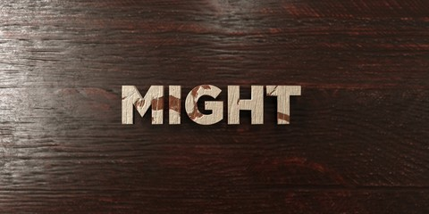Might - grungy wooden headline on Maple  - 3D rendered royalty free stock image. This image can be used for an online website banner ad or a print postcard.