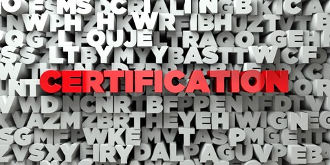 CERTIFICATION -  Red text on typography background - 3D rendered royalty free stock image. This image can be used for an online website banner ad or a print postcard.
