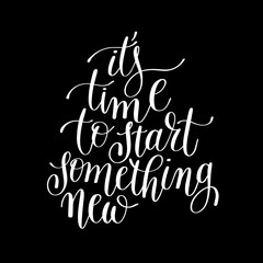 it's time to start something new handwritten lettering positive