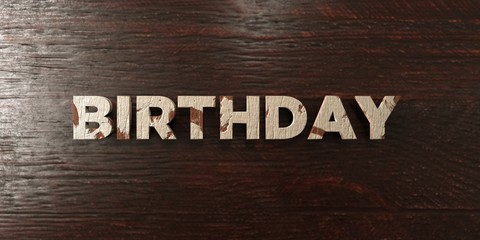 Birthday - grungy wooden headline on Maple  - 3D rendered royalty free stock image. This image can be used for an online website banner ad or a print postcard.