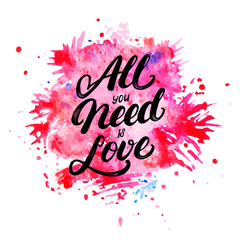 All you need is love hand written lettering on watercolor background.