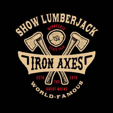SHOW LUMBERJACK. Handmade IRON axeS retro style. Design fashion apparel texture print. T shirt graphic vintage grunge vector illustration badge label logo template.