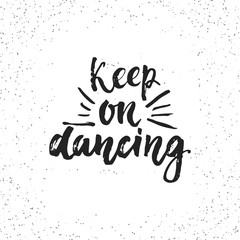 Keep on dancing - hand drawn lettering phrase isolated on the white grunge background. Fun brush ink inscription for photo overlays, greeting card or t-shirt print, poster design