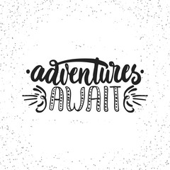 Adventures await - hand drawn lettering phrase isolated on the white grunge background. Fun brush ink inscription for photo overlays, greeting card or t-shirt print, poster design