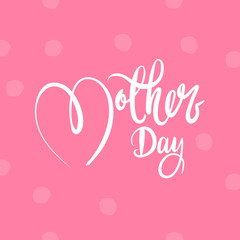 Happy Mothers Day lettering Handmade calligraphy vector illustration card with heart