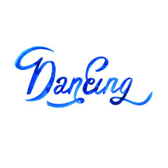 Watercolor illustration dance lettering theme. Isolated.