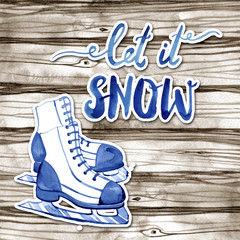 Winter watercolor illustration with figure skates and lettering on a wood background. Let it snow.