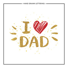 I love Dad text with red heart - gold glitter lettering with golden spray, Happy Fathers Day background, design for greeting card, poster, banner, printing, mailing, hand painted vector illustration