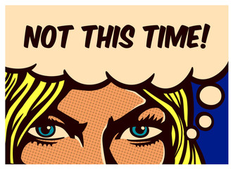 Foto op Aluminium Pop Art Not this Time! Pop art comic book panel blond woman with resolute eyes determined to face adversities and fight, vector poster wall decoration illustration
