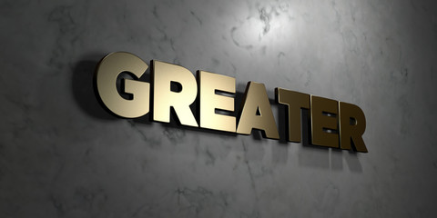 Greater - Gold sign mounted on glossy marble wall  - 3D rendered royalty free stock illustration. This image can be used for an online website banner ad or a print postcard.