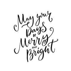 May your days be merry and bright. Christmas wish text calligraphy. Black vector typography design for photo overlays and gift tags