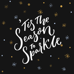 Tis the season to sparkle. Inspirational quote about winter and Christmas at dark background with golden snowflakes