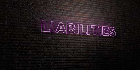 LIABILITIES -Realistic Neon Sign on Brick Wall background - 3D rendered royalty free stock image. Can be used for online banner ads and direct mailers..
