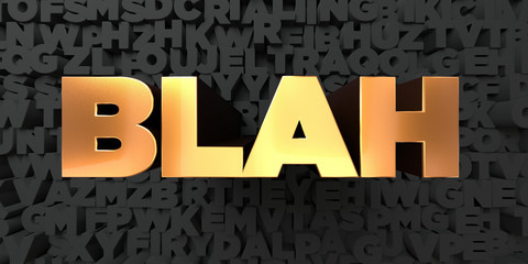 Blah - Gold text on black background - 3D rendered royalty free stock picture. This image can be used for an online website banner ad or a print postcard.