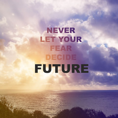 "Inspirational quote "" Never let your fear decide your future"" on"