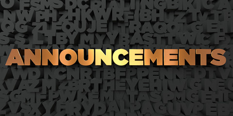 Announcements - Gold text on black background - 3D rendered royalty free stock picture. This image can be used for an online website banner ad or a print postcard.