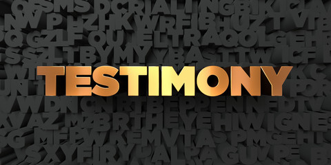 Testimony - Gold text on black background - 3D rendered royalty free stock picture. This image can be used for an online website banner ad or a print postcard.