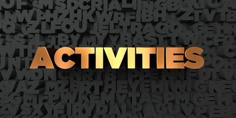 Activities - Gold text on black background - 3D rendered royalty free stock picture. This image can be used for an online website banner ad or a print postcard. Wall mural