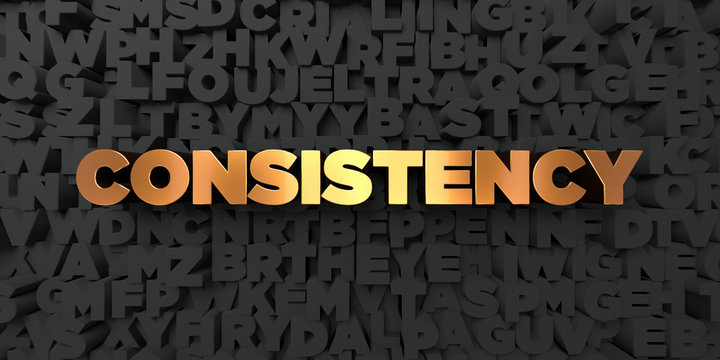 Consistency - Gold text on black background - 3D rendered royalty free stock picture. This image can be used for an online website banner ad or a print postcard.