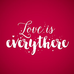 "Valentine's Day background with text ""Love is everythere"". Useful for cards, invitations and valentines."