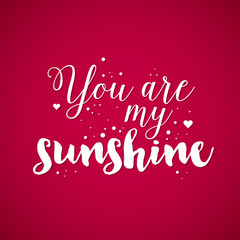 "Valentine's Day background with text ""You are my sunshine"". Useful for cards, invitations and valentines."