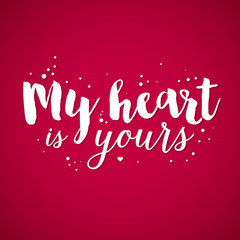 "Valentine's Day background with text ""My heart is yours"". Useful for cards, invitations and valentines."