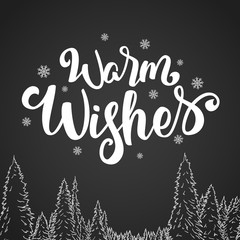 Vector illustration: Handwritten elegant modern brush lettering of Warm Wishes with snowflakes and sketch of pine forest on chalkboard background.