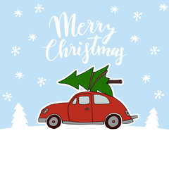 Cute Christmas greeting card, invitation with red vintage car transporting the Christmas tree on the roof. Snowy winter landscape. Hand lettered text, doodle vector illustration background.