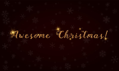 Awesome christmas!. Golden glitter hand lettering greeting card. Luxurious design element, vector illustration.