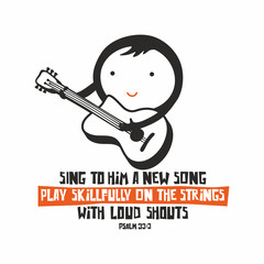 Biblical illustration. Sing to him a new song; play skillfully on the strings, with loud shouts.