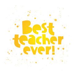 Best teacher ever! Trendy calligraphy