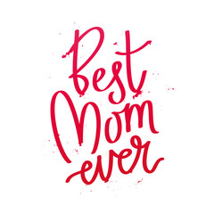 "Quote ""Best mom ever."" Fashionable calligraphy."